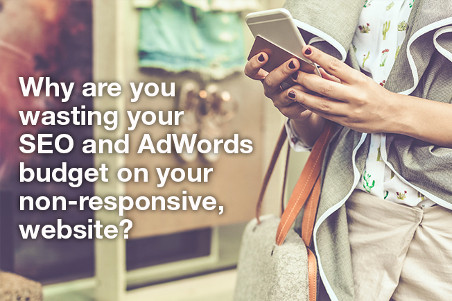 Why are you wasting your SEO and AdWords budget on your non-responsive website?